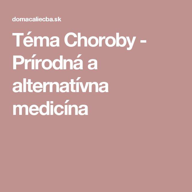 Téma Choroby - Prírodná a alternatívna medicína