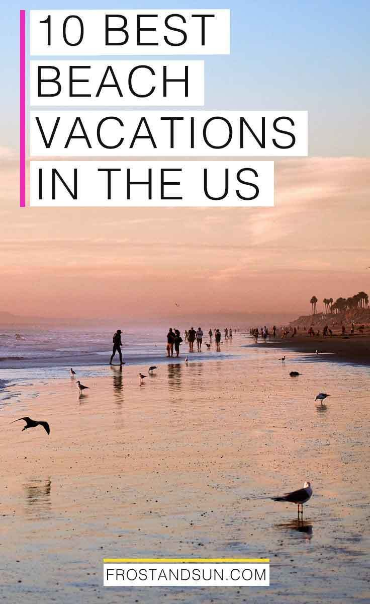 10 Best Beach Vacations In The Us For Fun In The Sun Vacations In The Us Us Beach Vacations Beach Vacation