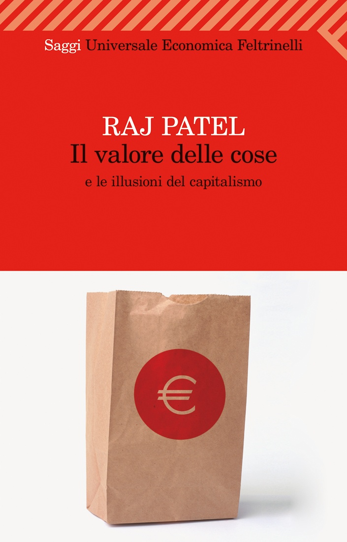 """Raj Patel, """"Il valore delle cose e le illusioni del capitalismo"""". Dopo i recenti crolli finanziari è necessario tornare ai fondamentali dell'economia. È giusto ciò che paghiamo quando compriamo qualcosa? Qual è il reale valore delle cose? Quanto vale veramente il nostro lavoro? Un'indagine stringente che fornisce gli strumenti per riflettere in modo nuovo sul mondo, sul valore delle cose, sul senso di ciò che facciamo."""