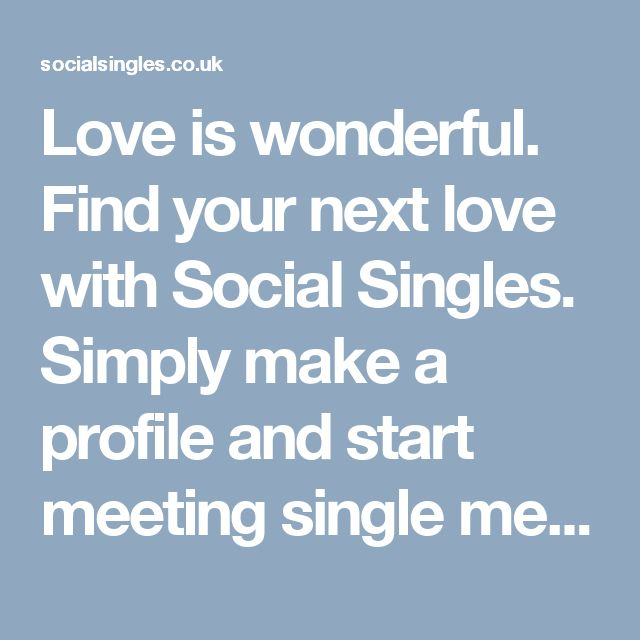 Love is wonderful. Find your next love with Social Singles. Simply make a profile and start meeting single men/women in your area.Who knows, we may even see you at one our of distinguished singles events. #socialsingles socialsingles.co.uk
