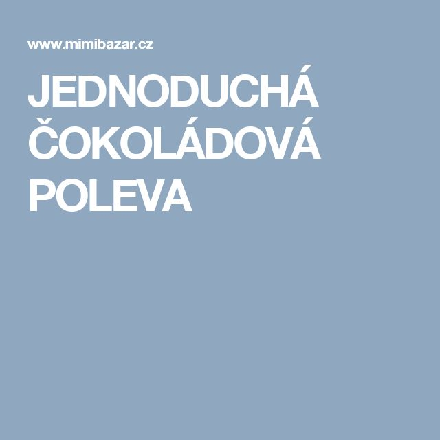 JEDNODUCHÁ ČOKOLÁDOVÁ POLEVA
