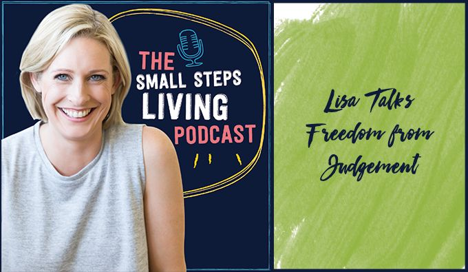 In this episode, Lisa talks about how easy it is to judge ourselves, and feel judged by others – for how we eat, how we parent, how we look, how we live. She shares her thoughts and strategy around losing that fear of judgement, andunashamedly being your most authentic self....