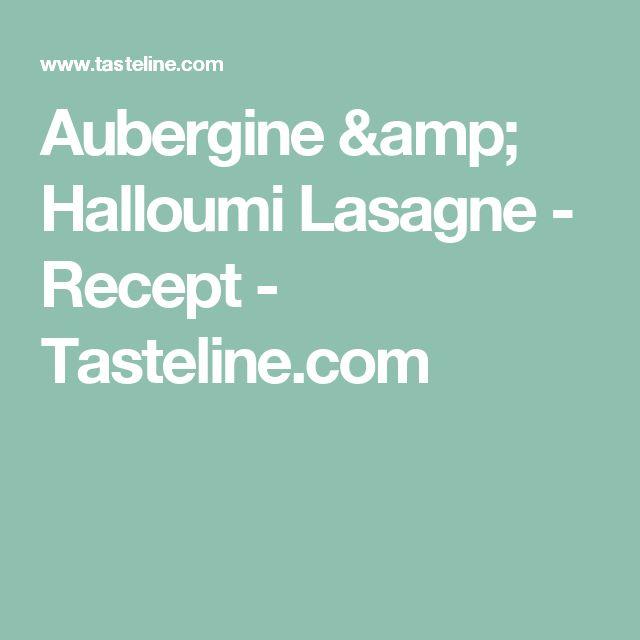 Aubergine & Halloumi Lasagne - Recept - Tasteline.com