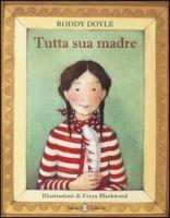 Tutta sua madre / Roddy Doyle ; illustrazioni di Freya Blackwood ; traduzione di Monica Romanò