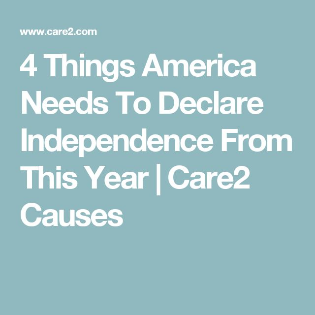 4 Things America Needs To Declare Independence From This Year | Care2 Causes