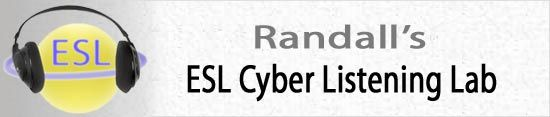 Randall's ESL Cyber Listening Lab - English as a Second Language  (THIS WEBSITE HAS HUNDREDS OF LISTENING LESSONS for US English, different levels)