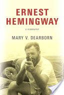 Ernest Hemingway : a biography / Mary V. Dearborn