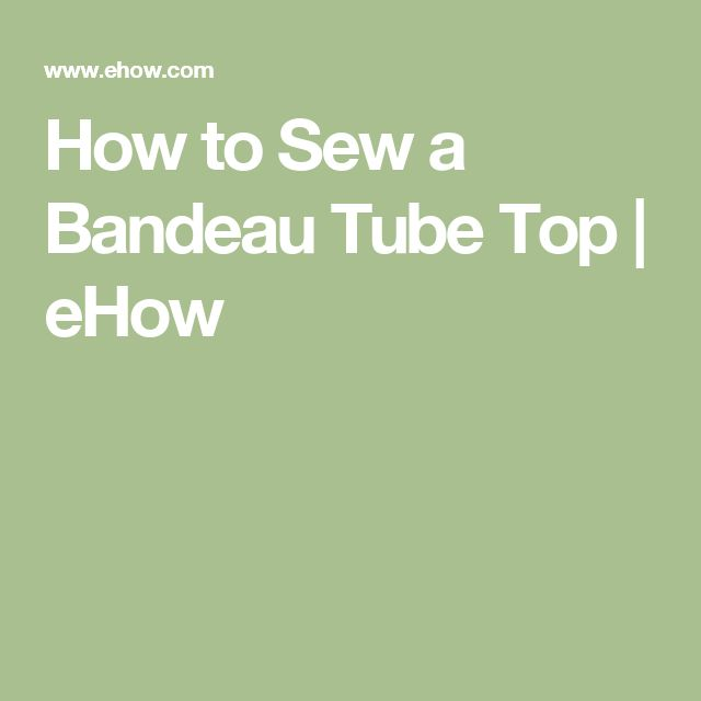 How to Sew a Bandeau Tube Top | eHow