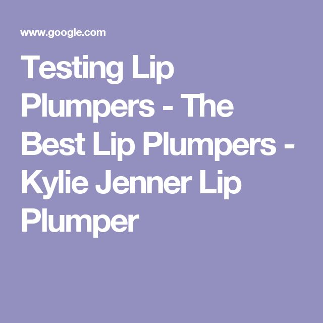 Testing Lip Plumpers - The Best Lip Plumpers - Kylie Jenner Lip Plumper