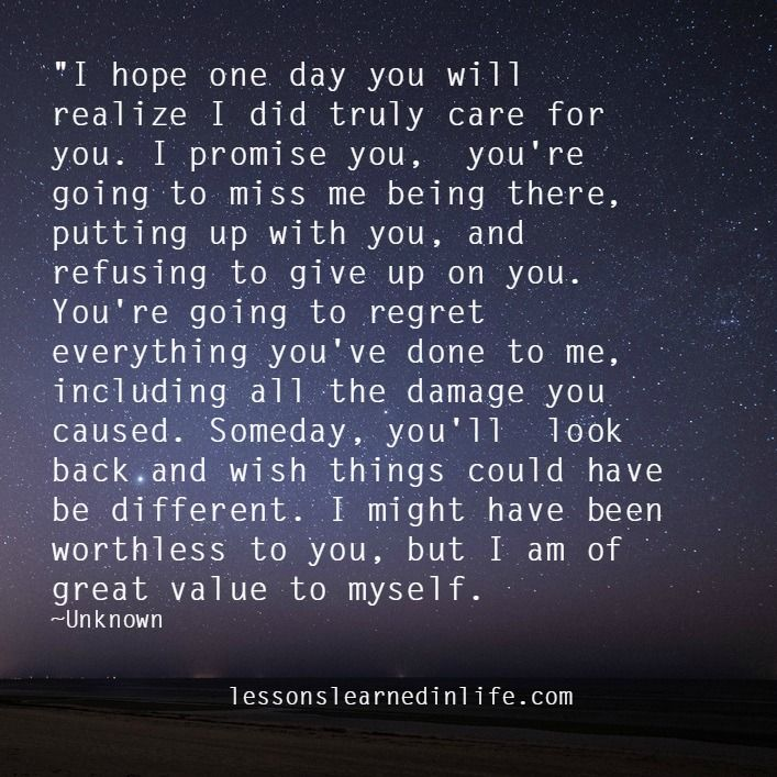 I Hope One Day You Will Realize I Did Truly Care For You I Promise