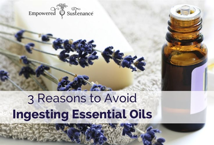 "Ingesting essential oils, even so-called ""therapeutic grade"" oils, can do more harm than good."