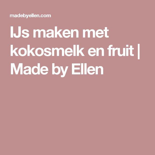 IJs maken met kokosmelk en fruit | Made by Ellen
