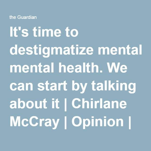 It's time to destigmatize mental health. We can start by talking about it | Chirlane McCray | Opinion | The Guardian
