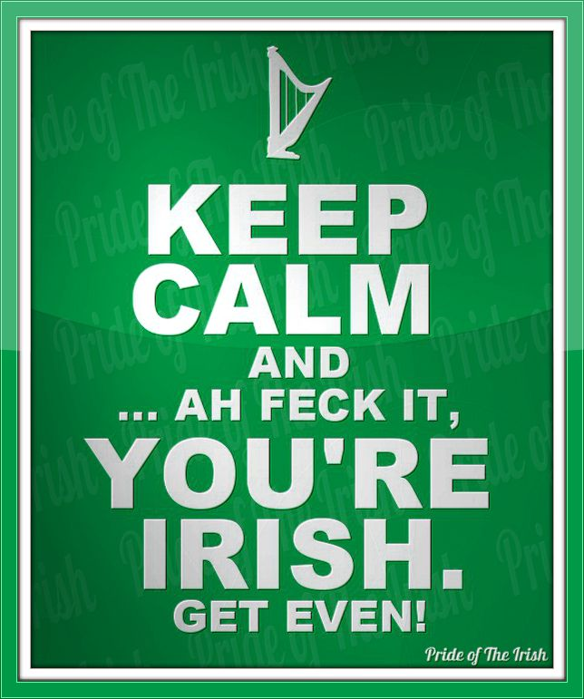 The fighting #Irish! This is so true! I am about 1/2 Irish, and keeping calm is…