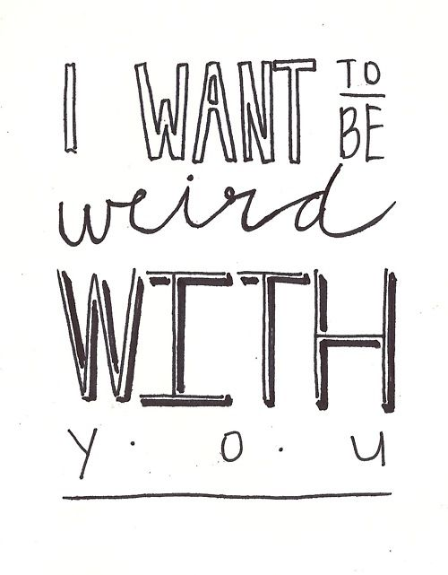 I want to be weird with you, words, quote