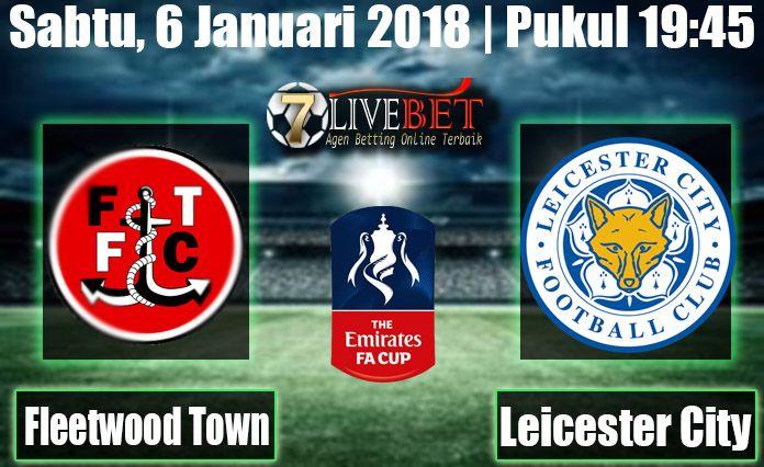 Prediksi Bola Fleetwood Town vs Leicester City English FA Cup Prediksi Bola Fleetwood Town vs Leicester City Sabtu, 6 Januari 2018 Bola, SBOBET
