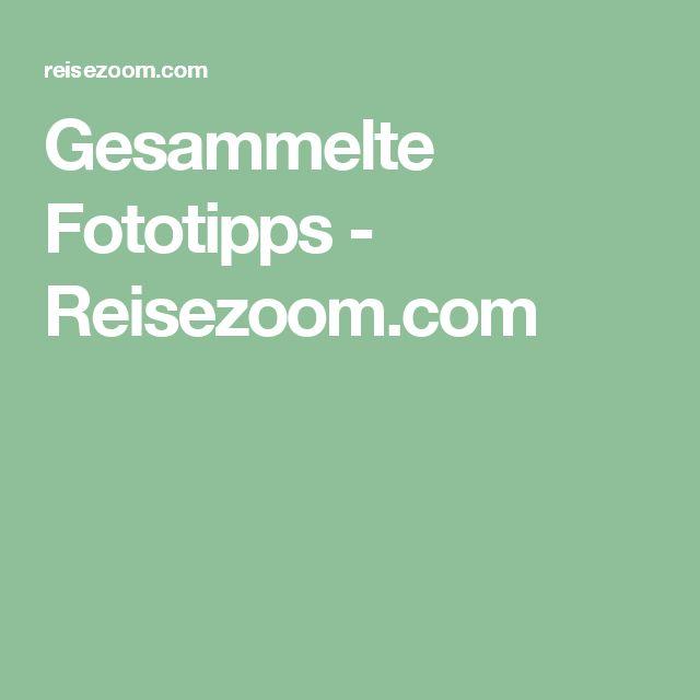 Gesammelte Fototipps - Reisezoom.com