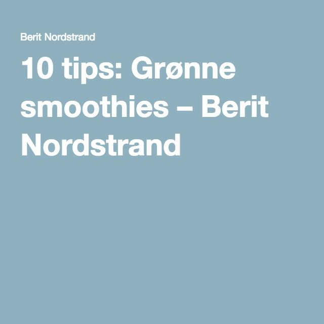 10 tips: Grønne smoothies – Berit Nordstrand