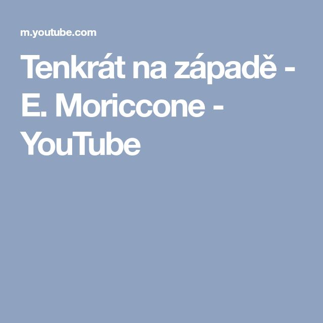 Tenkrát na západě - E. Moriccone - YouTube
