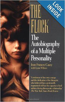 Put on list: The Flock: The Autobiography of a Multiple Personality: Joan Frances Casey, Lynn Wilson, Frances Howland - another DID book