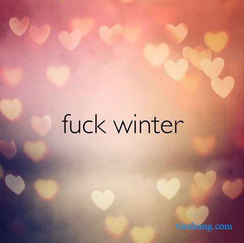 fuck winter  #Life #Love #Love_Quotes