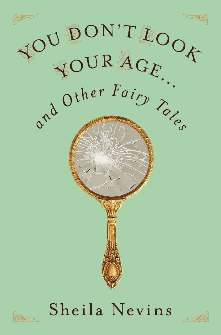 """You Don't Look Your Age...and Other Fairy Tales, by Sheila Nevins (2017). """"In these pages you will read about the real life challenges of being a woman in a man's world, what it means to be a working mother, what it's like to be an older woman in a youth-obsessed culture, the sometimes changing, often sweet truth about marriages, what being a feminist really means, and that you are in good company if your adult children don't return your phone calls."""" (Website)"""