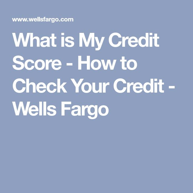 What is My Credit Score - How to Check Your Credit - Wells Fargo