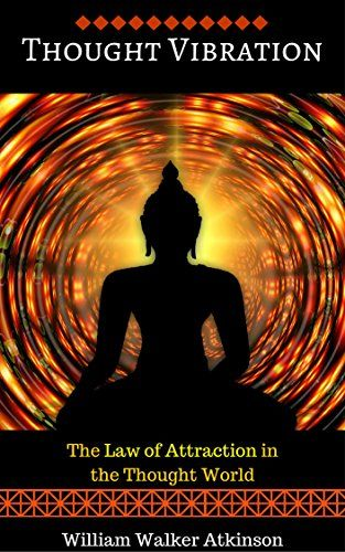 Thought Vibration: The Law of Attraction in the Thought W...
