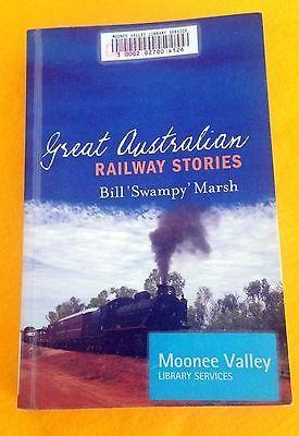 Great Australian Railway Stories by Bill Swampy Marsh ex-library copy PB 2008