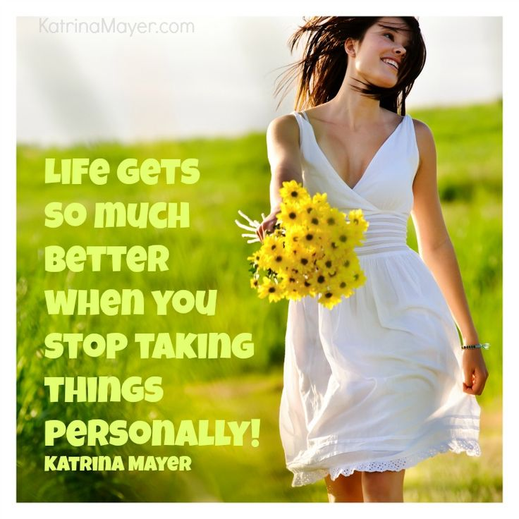 Life Gets So Much Better When You Stop Taking Things Personally. Katrina  Mayer. Random QuotesSayings ...