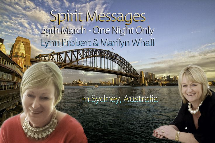Lynn Probert and Marilyn Whall will be delivering messages from those in the other world at this event. www.marilynwhall.com.au