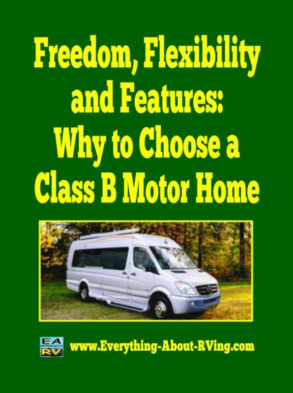 Freedom, Flexibility and Features: Why to Choose a Class B Motor Home By: Mike Neundorfer. A longtime RV owner provides his perspective on when a Class B motor home might be the right choice. Read More: http://www.everything-about-rving.com/class-b-motor-home.html Happy RVing!