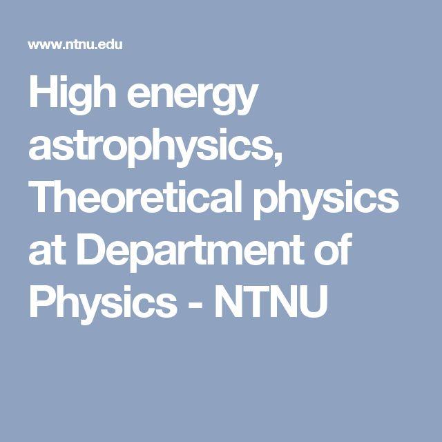 High energy astrophysics, Theoretical physics at Department of Physics - NTNU