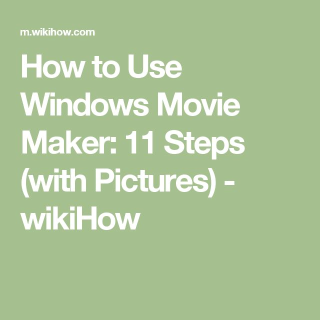 How to Use Windows Movie Maker: 11 Steps (with Pictures) - wikiHow