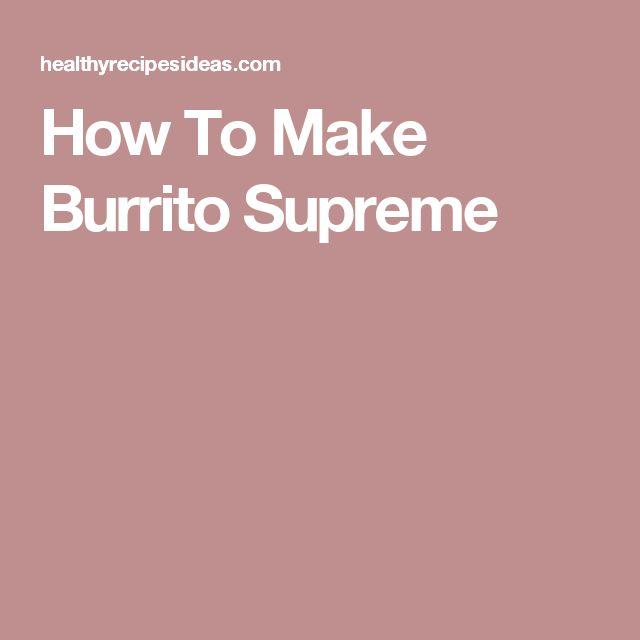 How To Make Burrito Supreme
