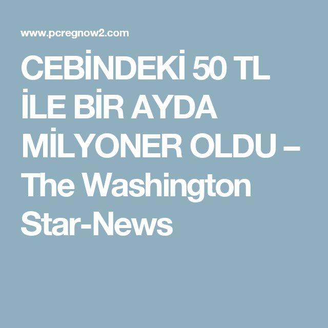 CEBİNDEKİ 50 TL İLE BİR AYDA MİLYONER OLDU – The Washington Star-News