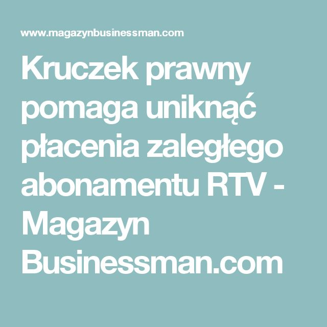 Kruczek prawny pomaga uniknąć płacenia zaległego abonamentu RTV - Magazyn Businessman.com