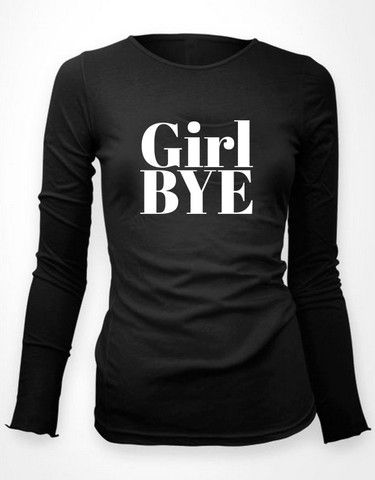 GIRL BYE - women's long sleeve tee – NENE LEAKES STORE