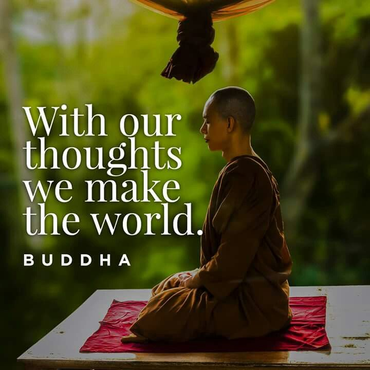 """With our thoughts we make the world."" Buddha"