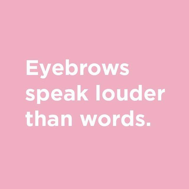Eyebrows speak louder than words.