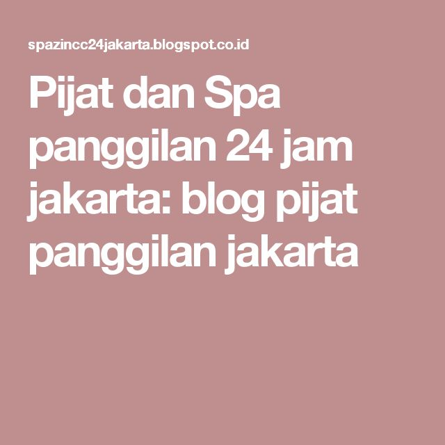 Pijat dan Spa panggilan 24 jam jakarta: blog pijat panggilan jakarta