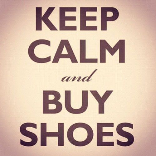 Keep calm and buy shoes. #WillDo