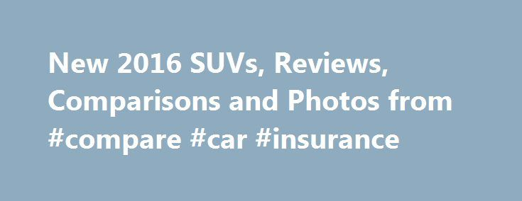 New 2016 SUVs, Reviews, Comparisons and Photos from #compare #car #insurance http://car.remmont.com/new-2016-suvs-reviews-comparisons-and-photos-from-compare-car-insurance/  #suv cars # Uh oh! This site will not function properly if you have JavaScript turned off. To save money on your next car purchase, please follow the instructions below to turn JavaScript on. Click on the Tools Options Content tab. Check the Enable Javascript box. Click OK. Refresh your browser. Internet Explorer Click…