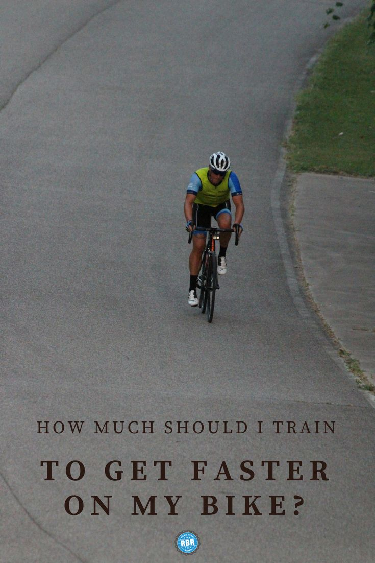 How Much Should You Train On A Bike To Get Faster Fastest Road