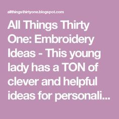 All Things Thirty One: Embroidery Ideas - This young lady has a TON of clever and helpful ideas for personalization!!