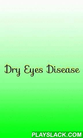 Dry Eyes Disease  Android App - playslack.com , Millions of people suffer from dry eye. There are two main causes: decreased secretion of tears by the lacrimal (tear-producing) glands and loss of tears due to excess evaporation. Both can lead to ocular surface discomfort, often described as feelings of dryness, burning, a sandy/gritty sensation, or itchiness. Visual fatigue, sensitivity to light, and blurred vision are also characteristic of dry eye. Here are comprehensive overview covers…