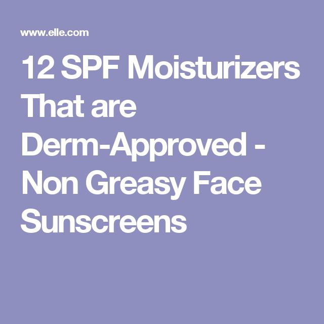 12 SPF Moisturizers That are Derm-Approved - Non Greasy Face Sunscreens