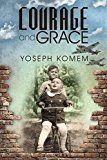 Courage and Grace: Turbulent Journeys from Darkness to Light In the Years 1936-1950 and Beyond by Yoseph Komem (Author) #Kindle US #NewRelease #Biographies #Memoirs #eBook #ad
