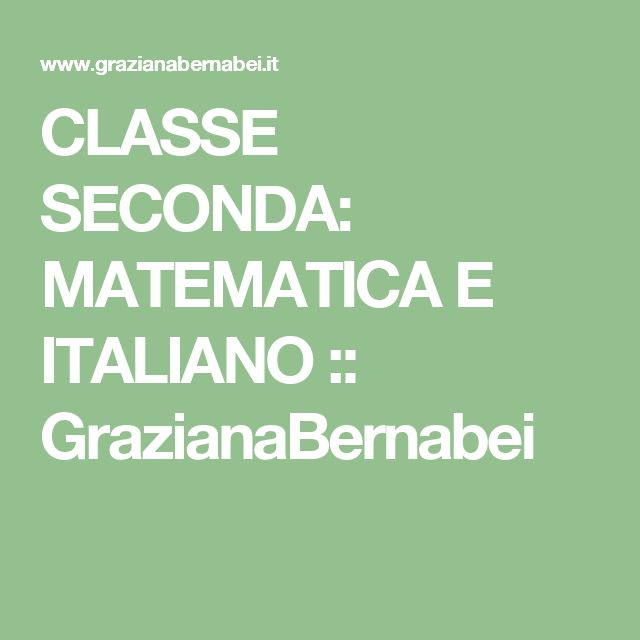 CLASSE SECONDA: MATEMATICA E ITALIANO :: GrazianaBernabei