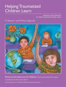 Download a free copy of: Helping Traumatized Children Learn - Trauma Sensitive Schools